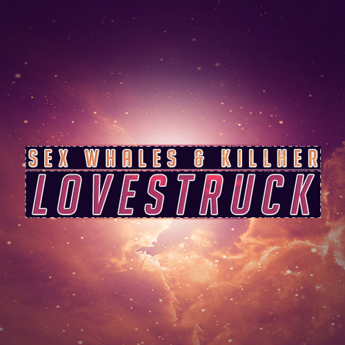Sex Whales & KillHer - Lovestruck