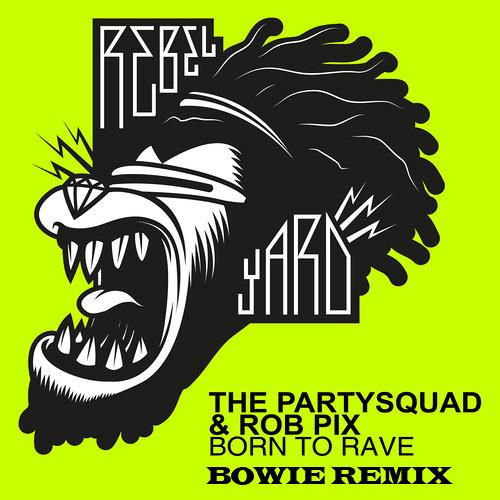 Partysquad & Rob Pix - Born To Rave (Bowie Remix)Official