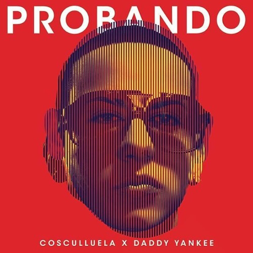 Cosculluela Ft. Daddy Yankee - Probando (Coscu Edition)