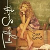 Taylor Swift - Our Song