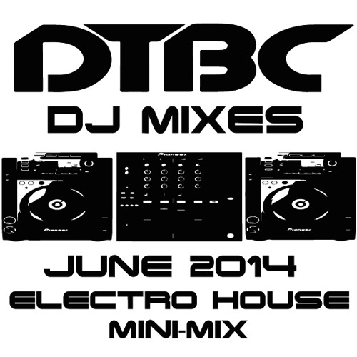 DTBC June 2014 Electro House Mini-Mix