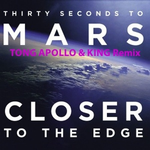 30 Seconds To Mars - Closer To The Edge (Tong Apollo & King Remix)