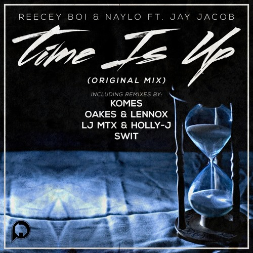 Reecey Boi & Naylo - Time Is Up ft. Jay Jacob (Komes Remix)