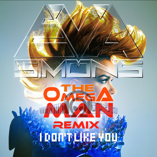 Eva Simons - I Don't Like You (The OmegA Man Remix)