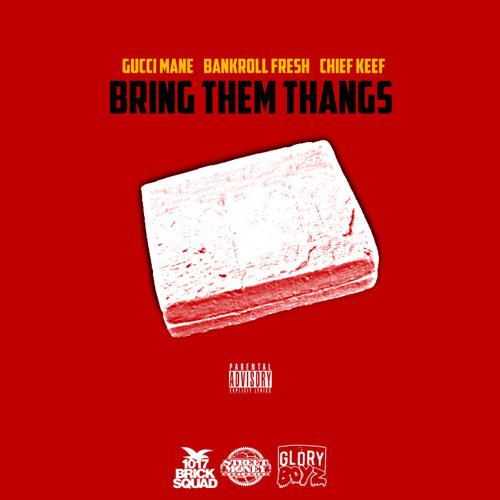 Bankroll Fresh - Bring Them Thangs (feat. Gucci Mane & Chief Keef)