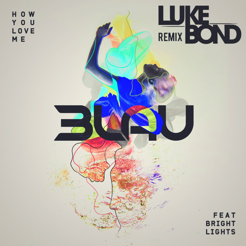 3LAU Feat. Bright Lights - How You Love Me (Luke Bond Remix)