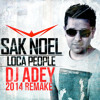 Loca People (DJ ADEY 2014 REMAKE) - Sak Noel