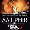 Aaj Phir Tumpe Pyar Aaya Hai (Hate Story 2)-  Arijit Singh, Samira Koppikar -2014
