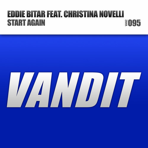Eddie Bitar ft. Christina Novelli - Start Again (Original Mix) [VANDIT]