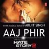 Aaj Phir - Hate Story 2 - Arijit Singh & Samira Koppikar Full Song