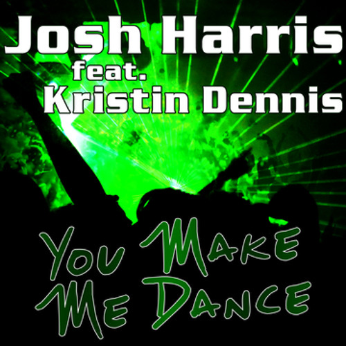 Josh Harris feat. Kristin Dennis - You Make Me Dance (Radio Mix)