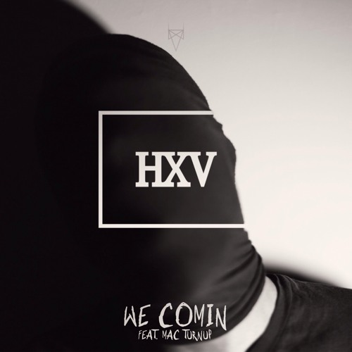 HXV - WE COMIN Feat Mac TurnUp