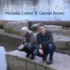I Will Fight For You - Michelle Creber and Gabriel Brown