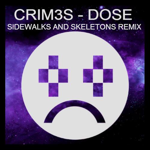 CRIM3S - DOSE [Sidewalks and Skeletons REMIX]