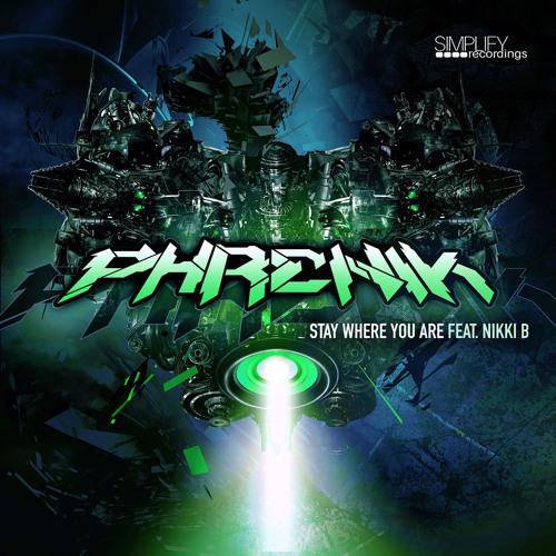 Phrenik - Stay Where You Are ft. Nikki B