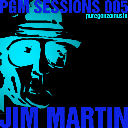 PGM SESSIONS 005 WITH JIM MARTIN [FREE DOWNLOAD]