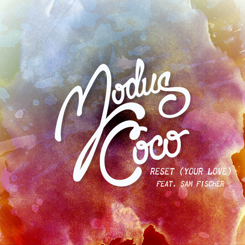 Modus Coco - Reset (Your Love) feat. Sam Fischer