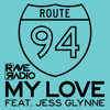 My Love (Rave Radio Remix) - Route 94 *FREE DOWNLOAD*