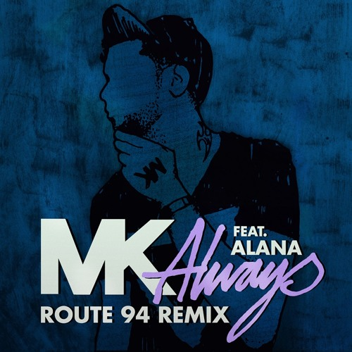 MK - Always (feat Alana) [Route 94 Remix] Soundcloud Edit