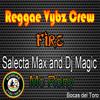 Reggae Vybz Crew Dj Magic and Selecta Max by Mc Rony - Fire