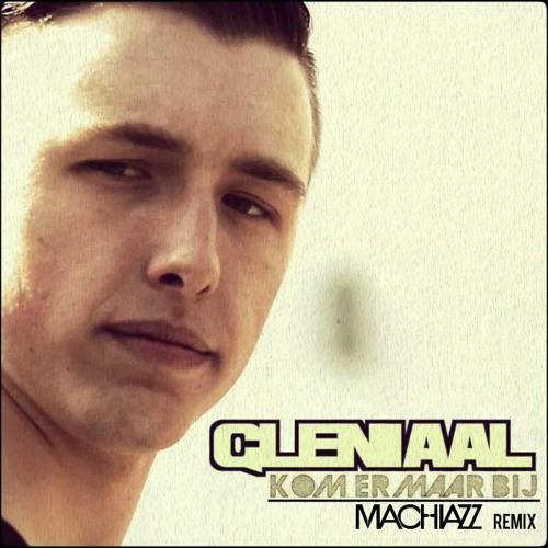 Gleniaal - Kom Er Maar Bij (Machiazz Remix)(Free Release)