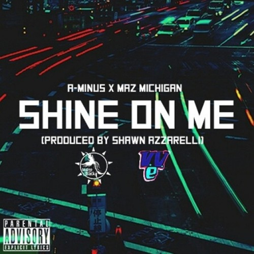 Shine On Me Prod by $hawn Azzarelli ft A-minus x Maz Michigan