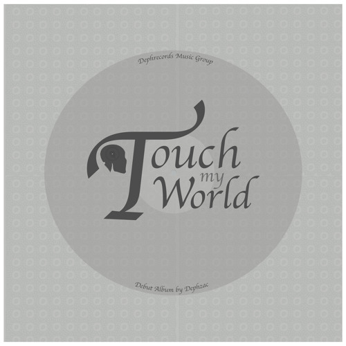 Touch My World LP by DEPHZAC [OUT NOW]