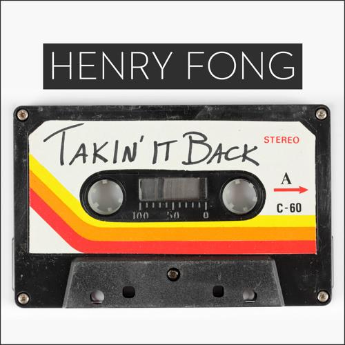 Henry Fong - Takin' It Back (FREE DOWNLOAD!!)
