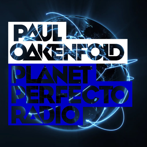 Planet Perfecto ft. Paul Oakenfold:  Radio Show 165