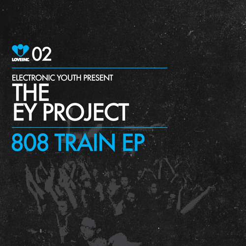 Electronic Youth pres The EY Project - 808 Train EP [Love Inc]