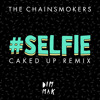 THE CHAINSMOKERS-#selfie (CAKED UP Remix) OUT NOW BEATPORT AND iTUNES!