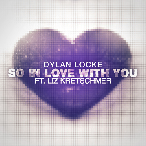 Dylan Locke - So In Love With You Ft. Liz Kretschmer (Original Mix)