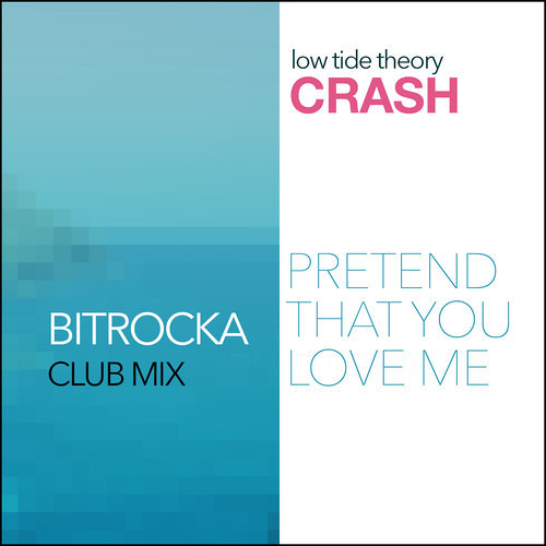 Low Tide Theory - Crash [Pretend That You Love Me] (Bitrocka Club Mix)