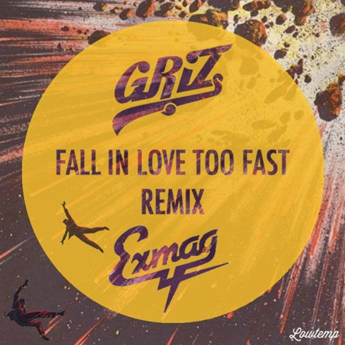 GRiZ - Fall In Love Too Fast (Exmag Remix) [Thissongissick.com Premiere]