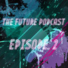 The Future Podcast - Episode 002