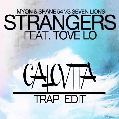 Seven Lions with Myon & Shane 54 feat. Tove Lo - Strangers (CΛLCVTTΛ Trap Edit)