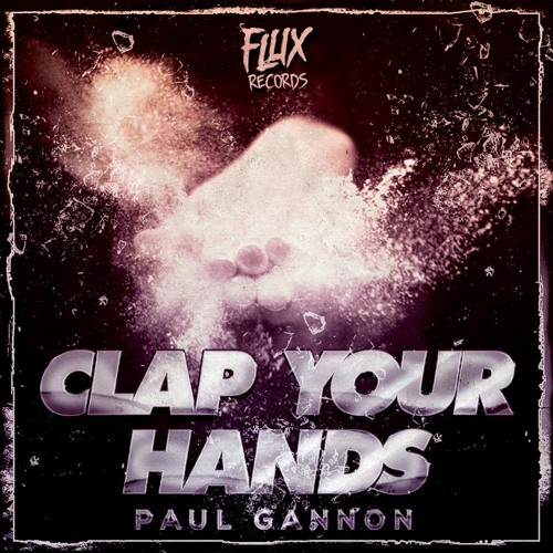 Paul Gannon - Clap Your Hands (Original Mix) OUT SOON [FLUX RECORDS]