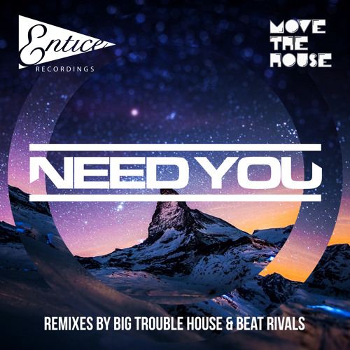 Move The House - Need You (Big Trouble House Remix) - Release Date 8th July on Entice Recordings