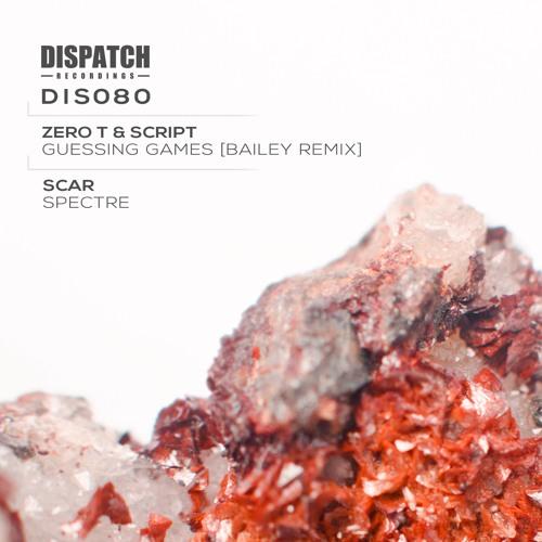 Zero T & Script - Guessing Games (Bailey Remix) - Dispatch 080 (CLIP) - OUT NOW