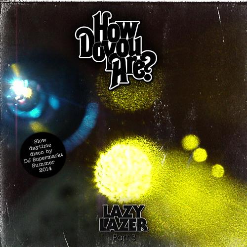 Lazy Lazer Summer 2014 DJ-Mix By Dj Supermarkt (Too Slow To Disco) FREE DL!