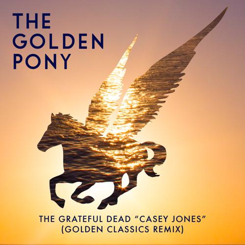 "The Grateful Dead - Casey Jones (The Golden Pony ""Golden Classics"" Remix)"