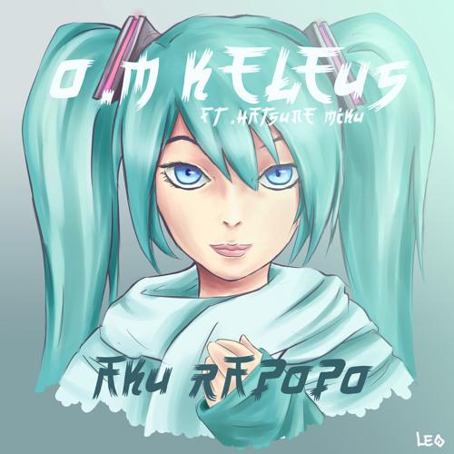 O.M. Keleus ft. Hatsune Miku - Aku Rapopo