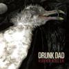 """DRUNK DAD """"Life's Work"""""""