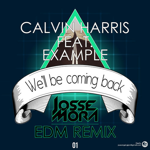 Calvin Harris ft Example - We'll Be Coming Back ( Josse Mora EDM Remix ) Free Download
