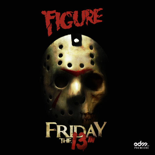 Figure - Friday the 13th [EDM.com Premiere]