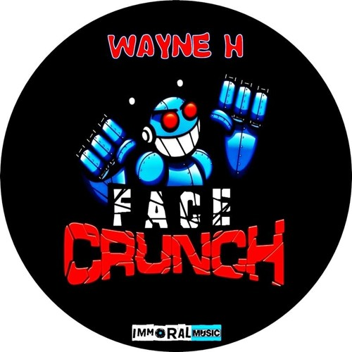 Wayne H - Face Crunch (OUT NOW)