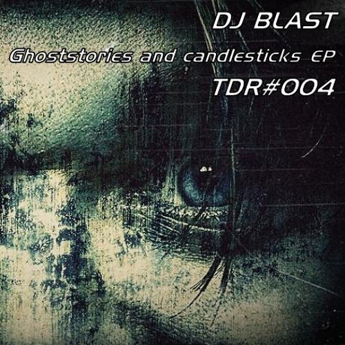 DJ Blast - Ghoststories and candlesticks EP (TDR#004)