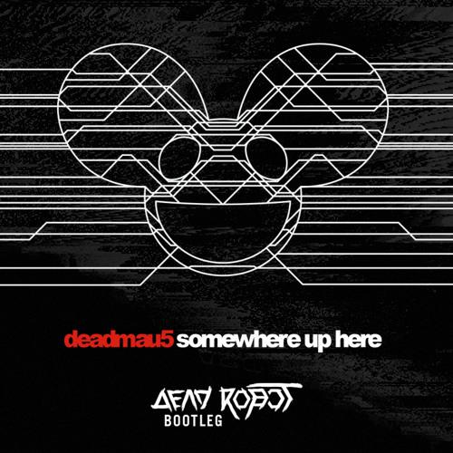 Deadmau5 - Somewhere Up Here (Dead Robot Bootleg)