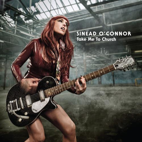 Sinead O'Connor - Take Me To Church [Single]