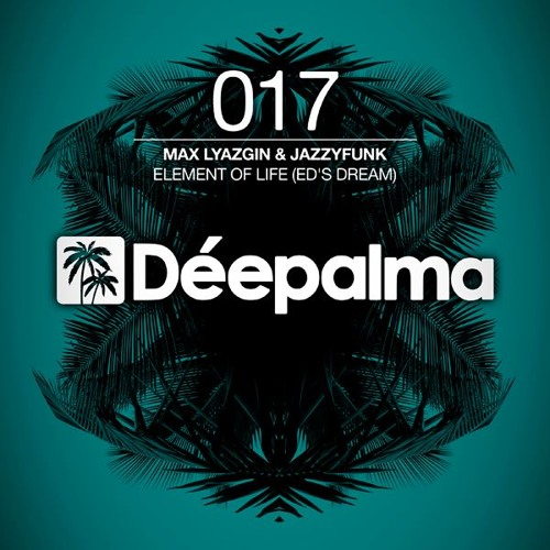 "Max Lyazgin & JazzyFunk - Element Of Life (Original Mix) ""SAMPLE"" [Dèepalma Records]"